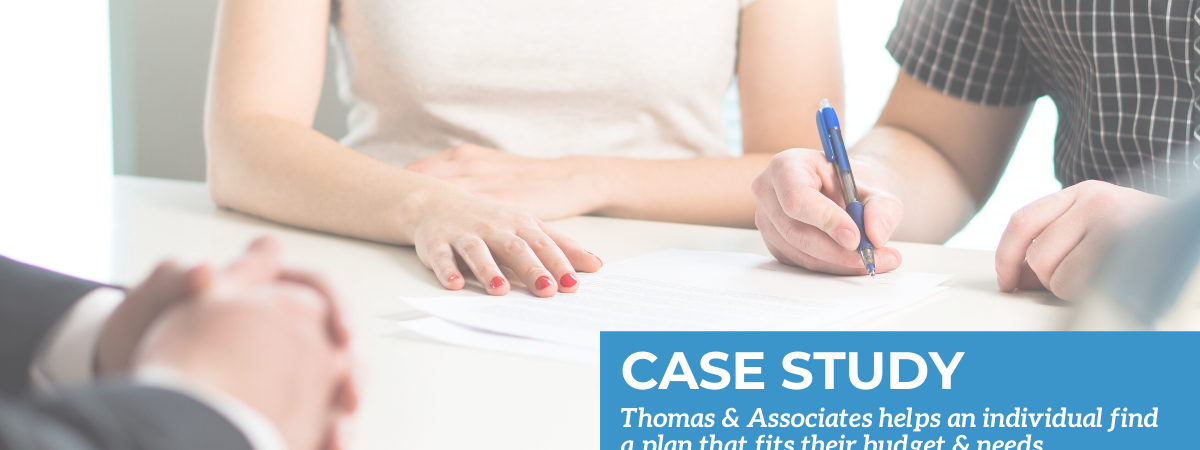 Case Study | Thomas & Associates helps an individual find a plan that fits their budget & needs